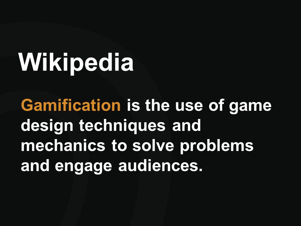 Wikipedia Gamification is the use of game design techniques and mechanics to solve problems and engage audiences.