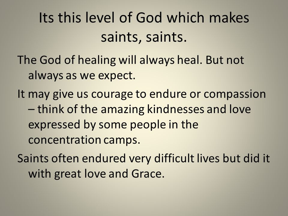 Its this level of God which makes saints, saints.The God of healing will always heal.