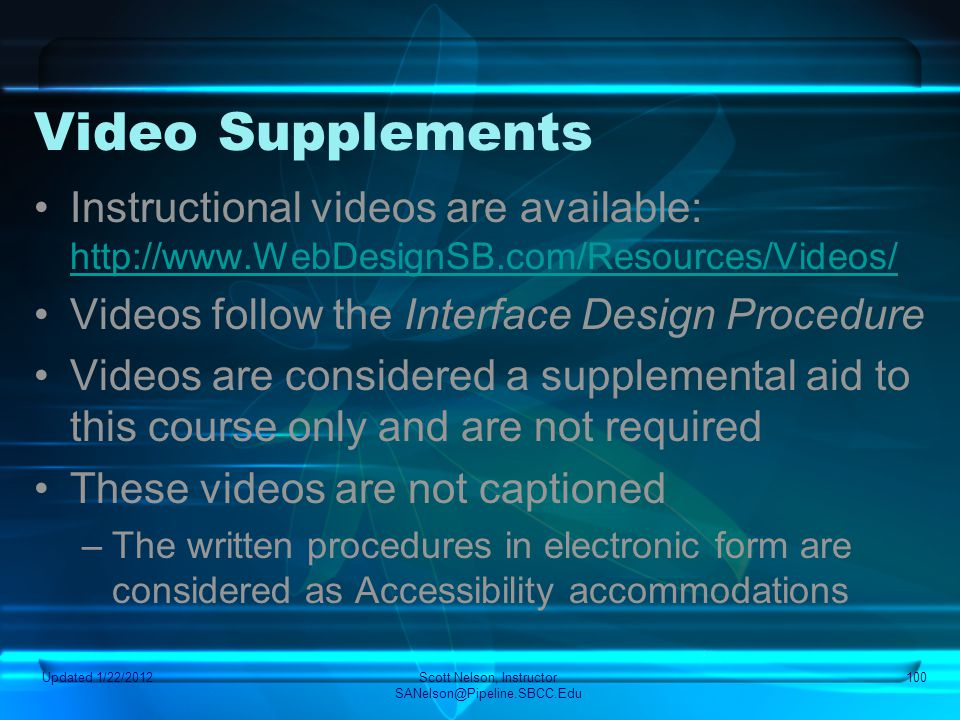 Video Supplements Instructional videos are available: http://www.WebDesignSB.com/Resources/Videos/ http://www.WebDesignSB.com/Resources/Videos/ Videos