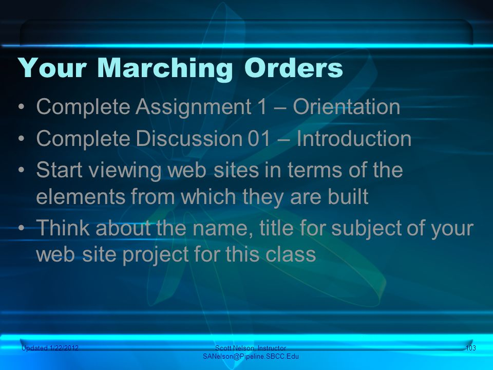 Your Marching Orders Complete Assignment 1 – Orientation Complete Discussion 01 – Introduction Start viewing web sites in terms of the elements from w