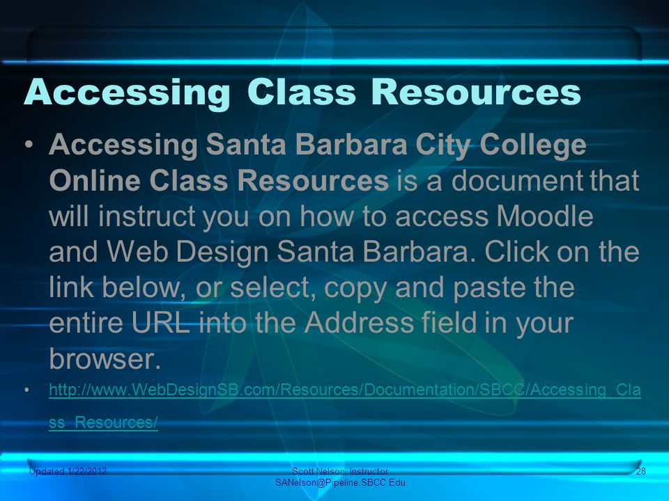 Updated 1/22/2012Scott Nelson, Instructor SANelson@Pipeline.SBCC.Edu 28 Accessing Class Resources Accessing Santa Barbara City College Online Class Re