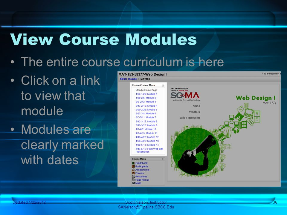 Updated 1/22/2012Scott Nelson, Instructor SANelson@Pipeline.SBCC.Edu 36 View Course Modules The entire course curriculum is here Click on a link to vi