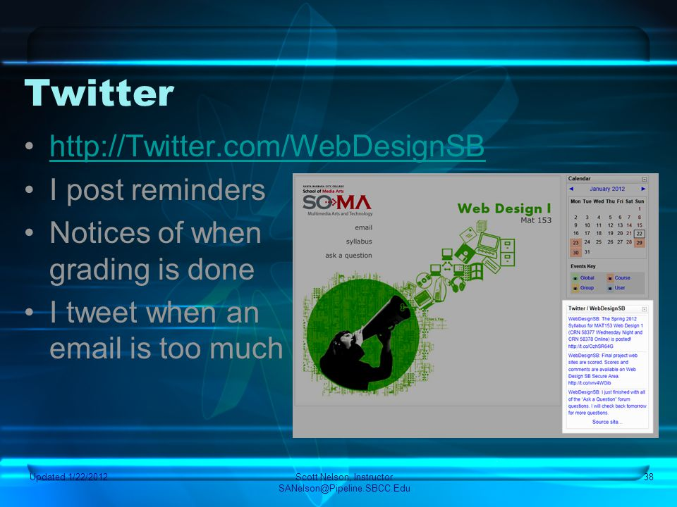 Twitter http://Twitter.com/WebDesignSB I post reminders Notices of when grading is done I tweet when an email is too much Updated 1/22/2012Scott Nelso