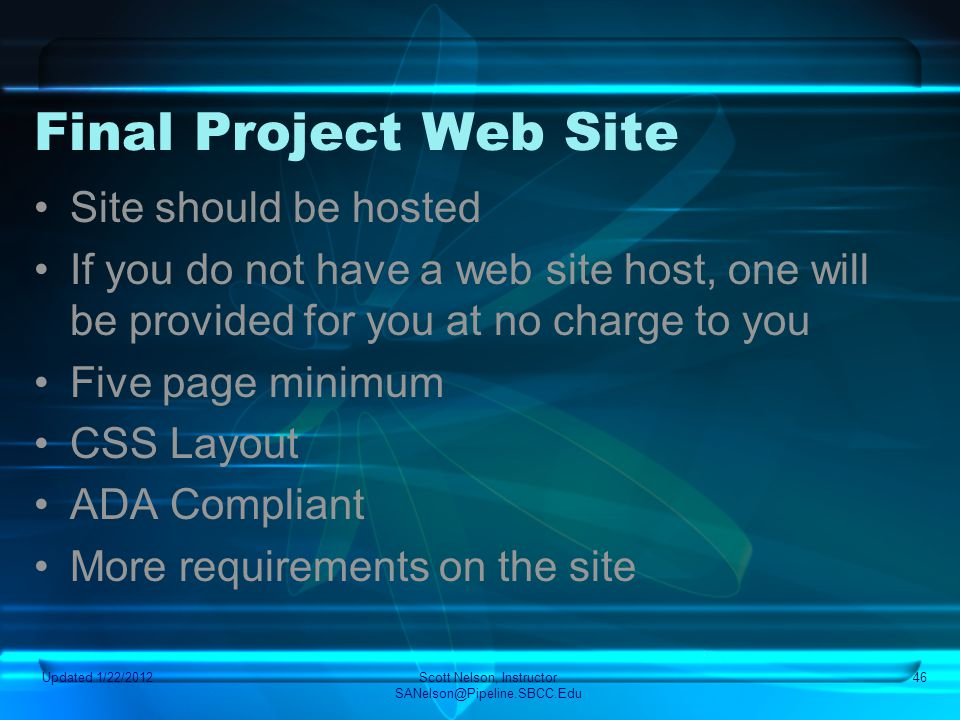 Final Project Web Site Site should be hosted If you do not have a web site host, one will be provided for you at no charge to you Five page minimum CS