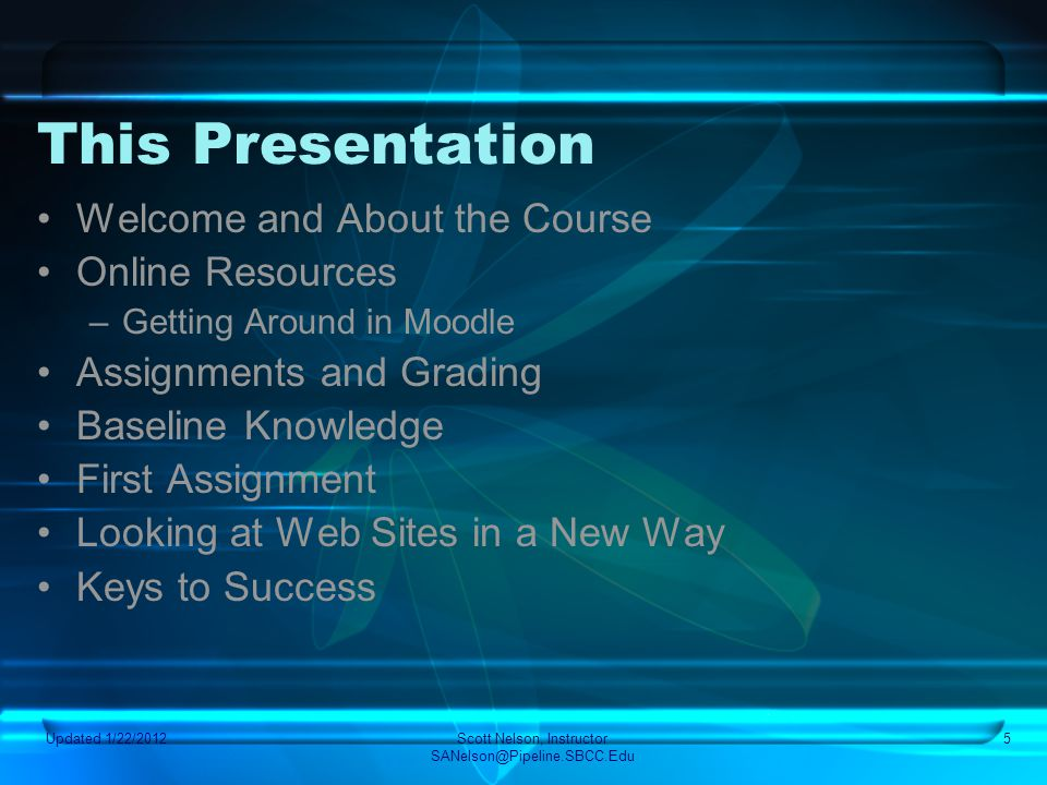 Updated 1/22/2012Scott Nelson, Instructor SANelson@Pipeline.SBCC.Edu 5 This Presentation Welcome and About the Course Online Resources –Getting Around