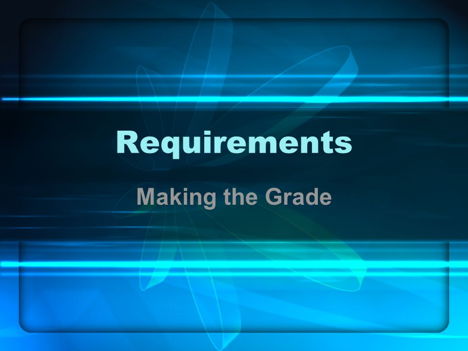 Requirements Making the Grade