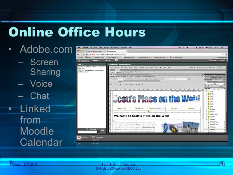 Online Office Hours Adobe.com –Screen Sharing –Voice –Chat Linked from Moodle Calendar Updated 1/22/2012Scott Nelson, Instructor SANelson@Pipeline.SBC