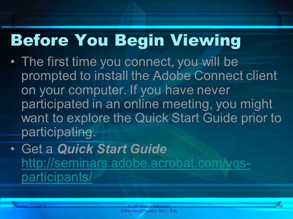 Before You Begin Viewing The first time you connect, you will be prompted to install the Adobe Connect client on your computer. If you have never part