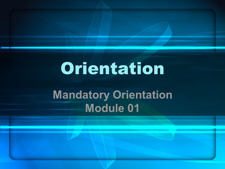 Orientation Mandatory Orientation Module 01