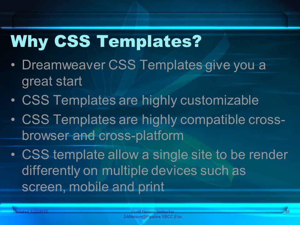 Updated 1/22/2012Scott Nelson, Instructor SANelson@Pipeline.SBCC.Edu 88 Why CSS Templates? Dreamweaver CSS Templates give you a great start CSS Templa