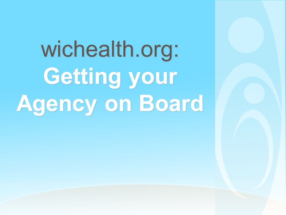 wichealth.org: Getting your Agency on Board