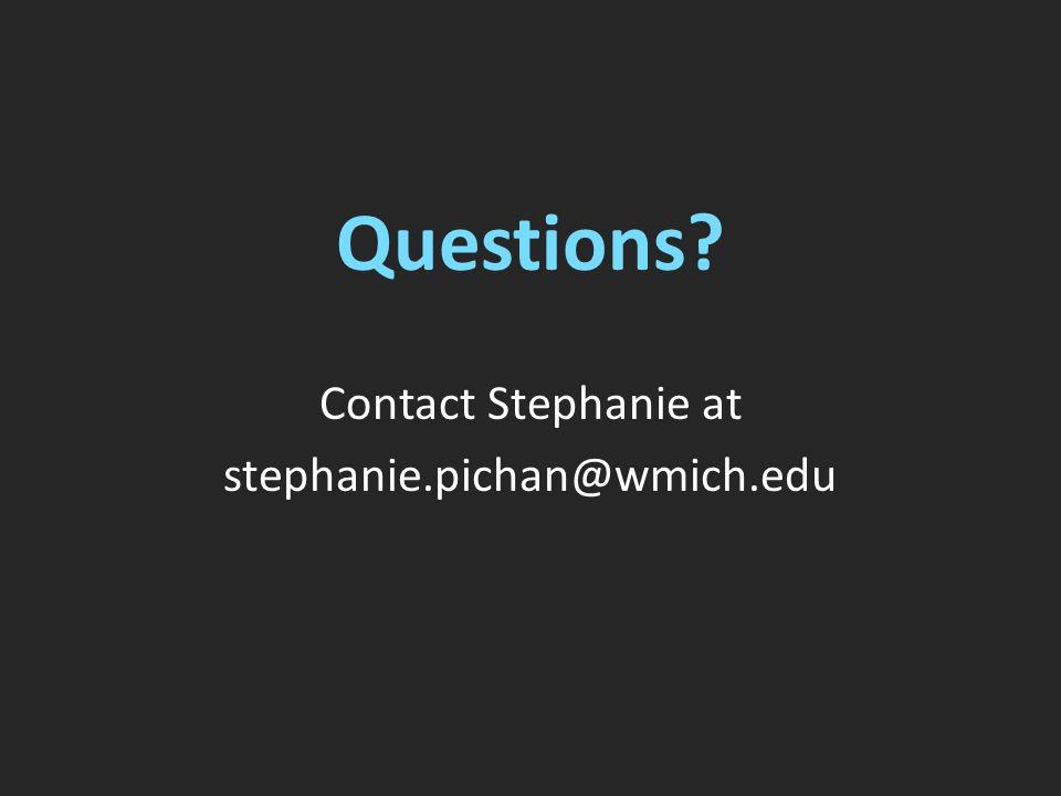 Questions Contact Stephanie at stephanie.pichan@wmich.edu