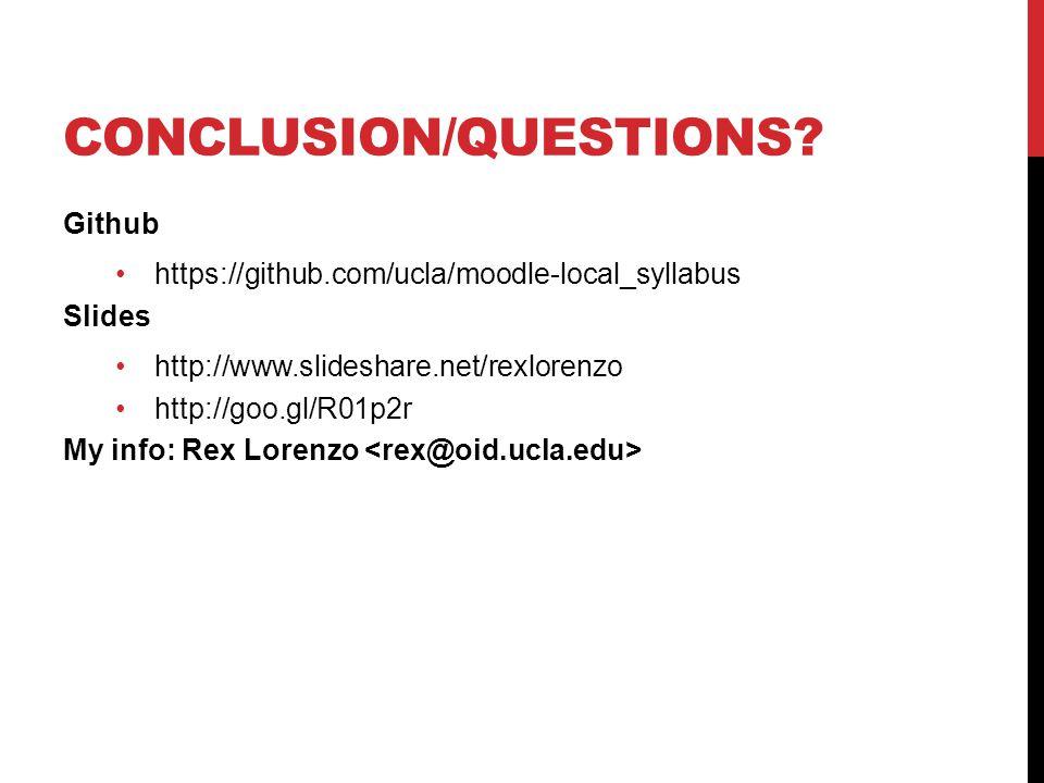 CONCLUSION/QUESTIONS? Github https://github.com/ucla/moodle-local_syllabus Slides http://www.slideshare.net/rexlorenzo http://goo.gl/R01p2r My info: R
