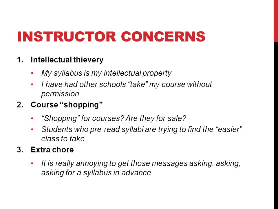 INSTRUCTOR CONCERNS 1.Intellectual thievery My syllabus is my intellectual property I have had other schools take my course without permission 2.Course shopping Shopping for courses.