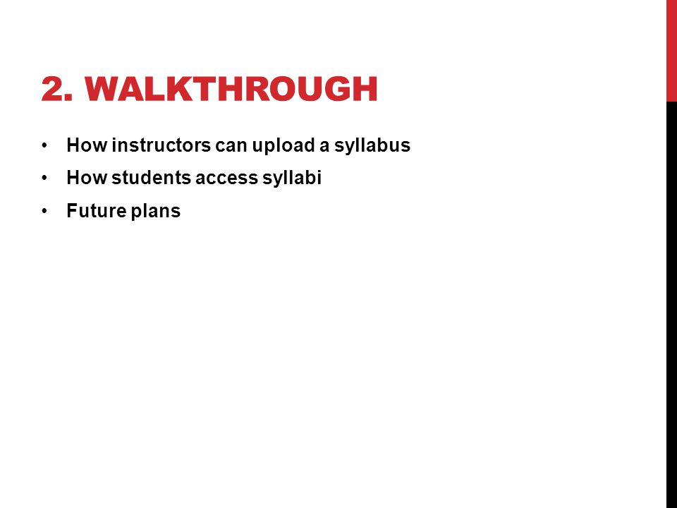 2. WALKTHROUGH How instructors can upload a syllabus How students access syllabi Future plans