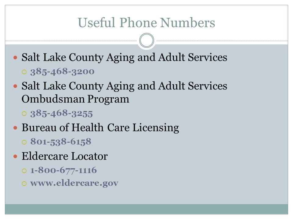 Useful Phone Numbers Salt Lake County Aging and Adult Services  385-468-3200 Salt Lake County Aging and Adult Services Ombudsman Program  385-468-3255 Bureau of Health Care Licensing  801-538-6158 Eldercare Locator  1-800-677-1116  www.eldercare.gov