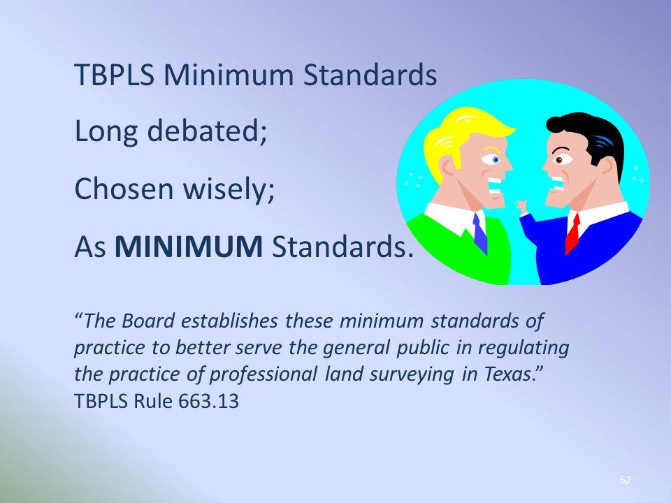 52 TBPLS Minimum Standards Long debated; Chosen wisely; As MINIMUM Standards.