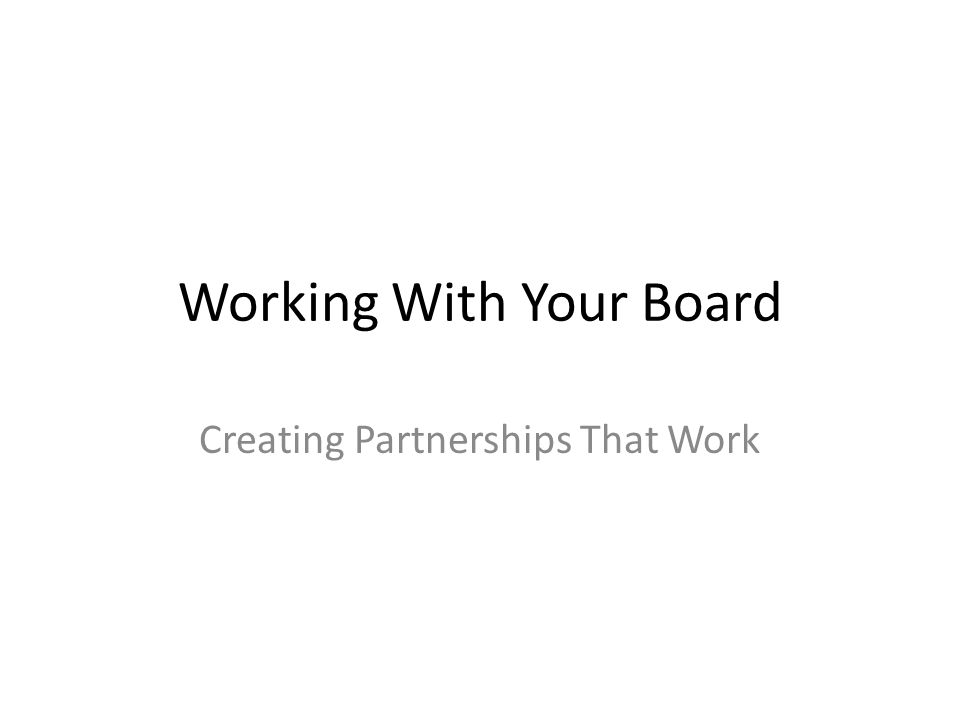 Working With Your Board Creating Partnerships That Work