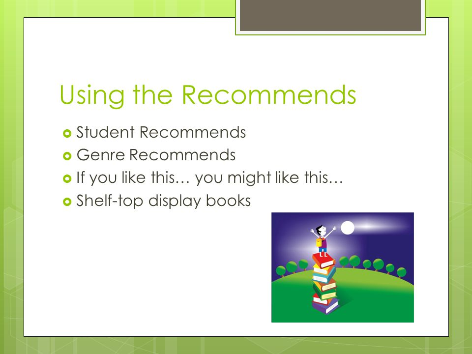 Using the Recommends  Student Recommends  Genre Recommends  If you like this… you might like this…  Shelf-top display books