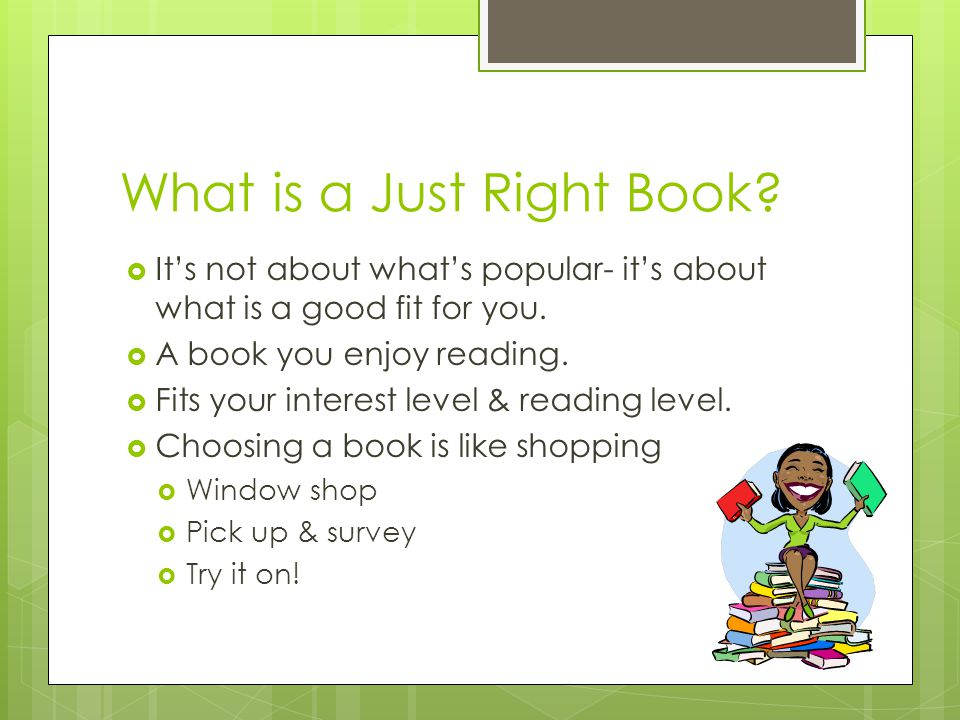 What is a Just Right Book. It's not about what's popular- it's about what is a good fit for you.