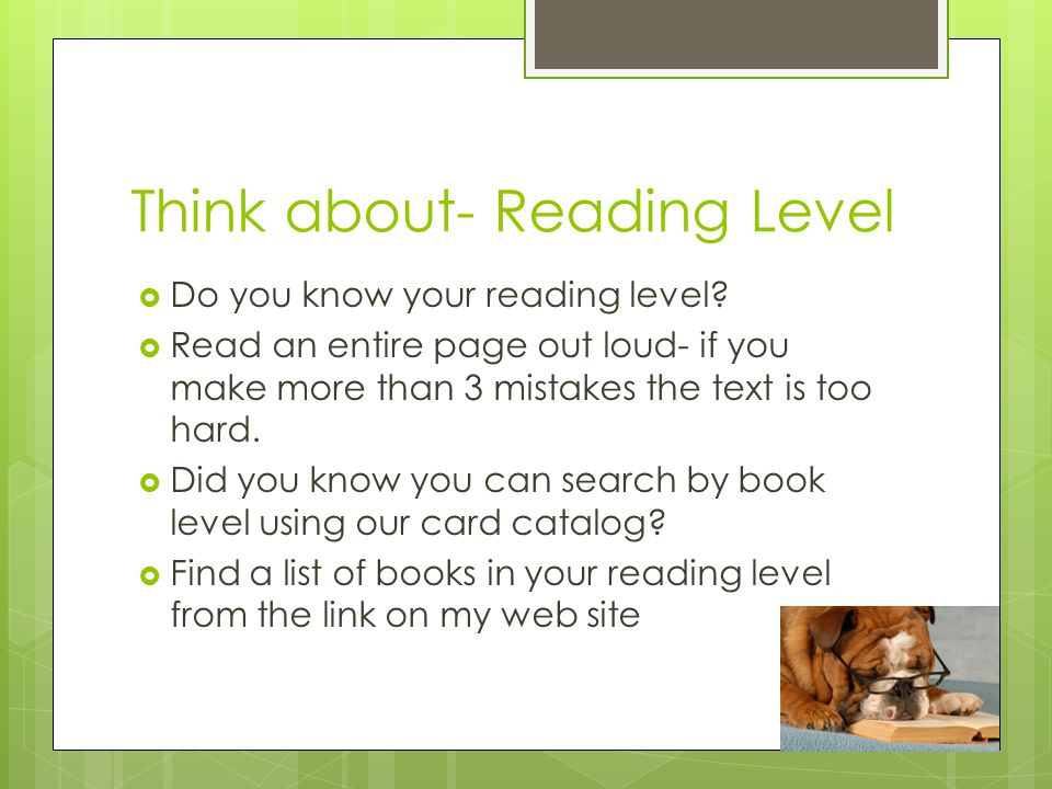 Think about- Reading Level  Do you know your reading level.