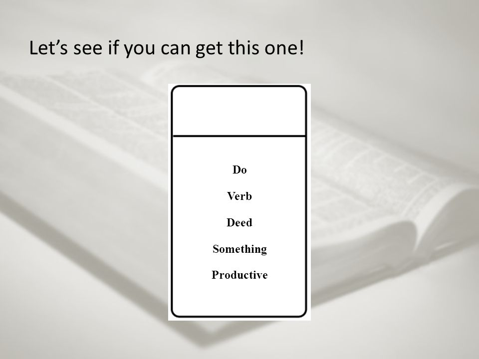 Let's see if you can get this one! Do Verb Deed Something Productive