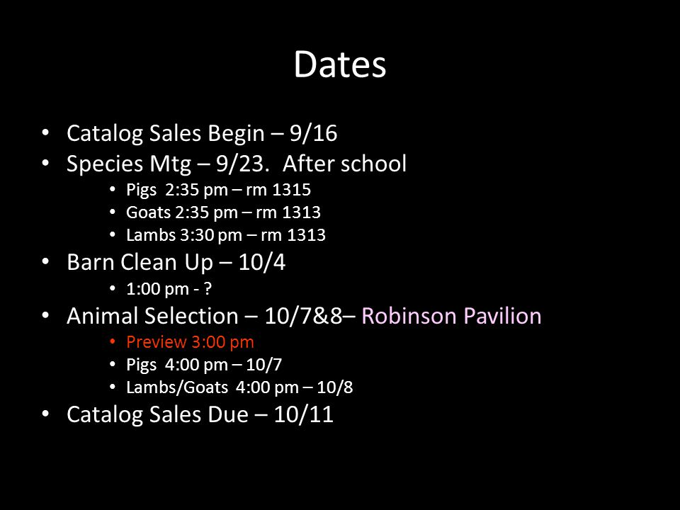 Dates Catalog Sales Begin – 9/16 Species Mtg – 9/23. After school Pigs 2:35 pm – rm 1315 Goats 2:35 pm – rm 1313 Lambs 3:30 pm – rm 1313 Barn Clean Up