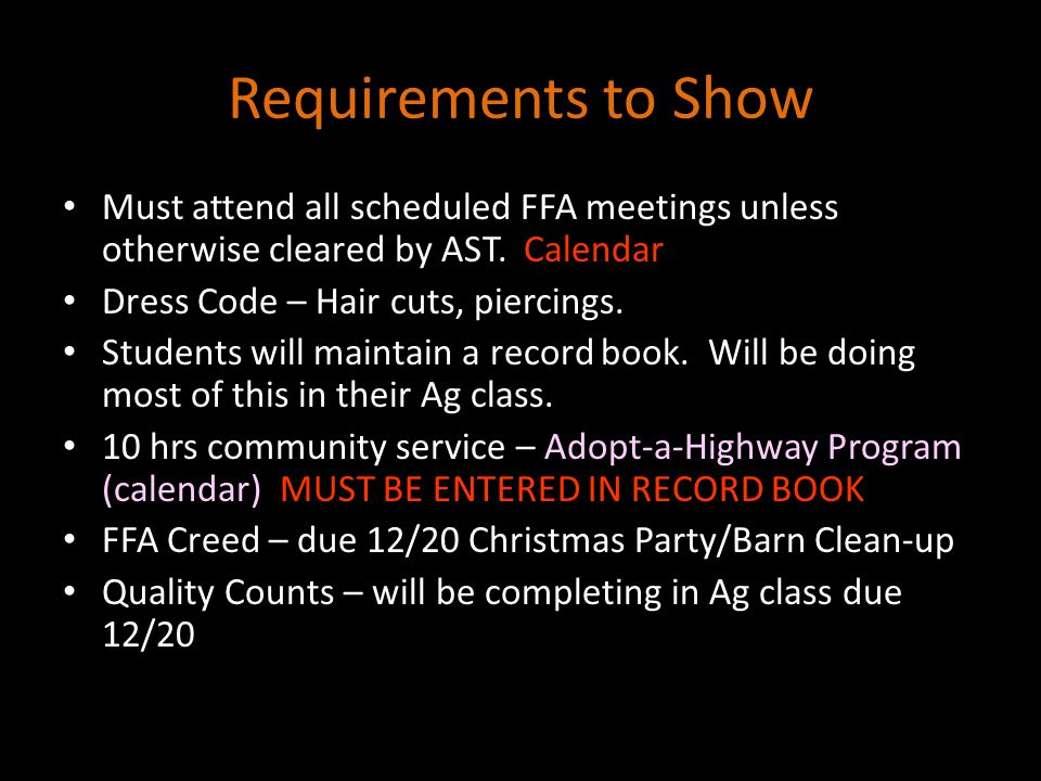 Requirements to Show Must attend all scheduled FFA meetings unless otherwise cleared by AST. Calendar Dress Code – Hair cuts, piercings. Students will