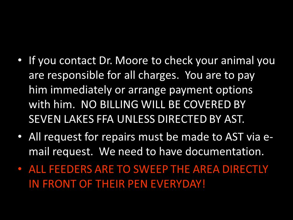 If you contact Dr. Moore to check your animal you are responsible for all charges. You are to pay him immediately or arrange payment options with him.
