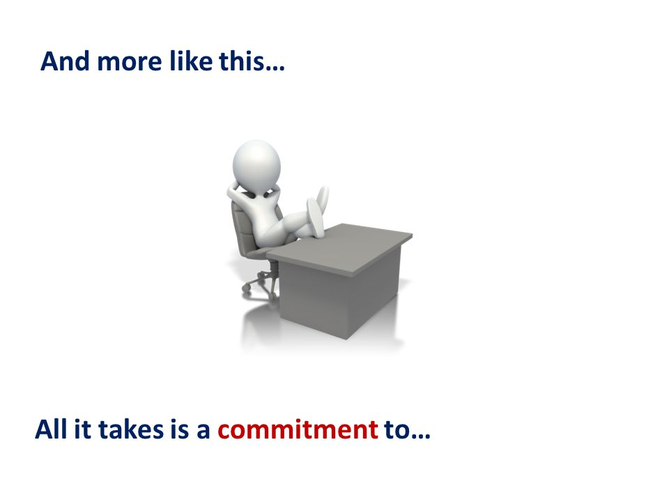 And more like this… All it takes is a commitment to…