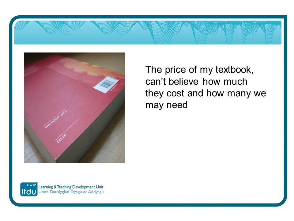 The price of my textbook, can't believe how much they cost and how many we may need