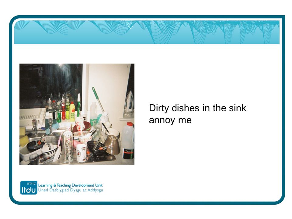 Dirty dishes in the sink annoy me