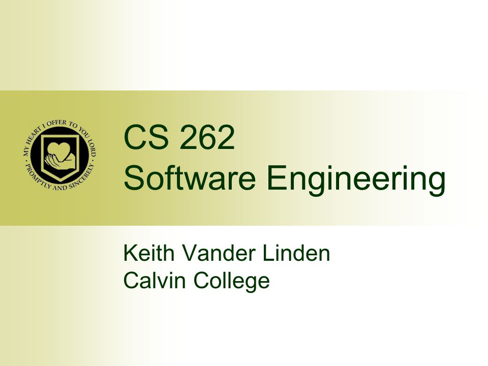 CS 262 Software Engineering Keith Vander Linden Calvin College