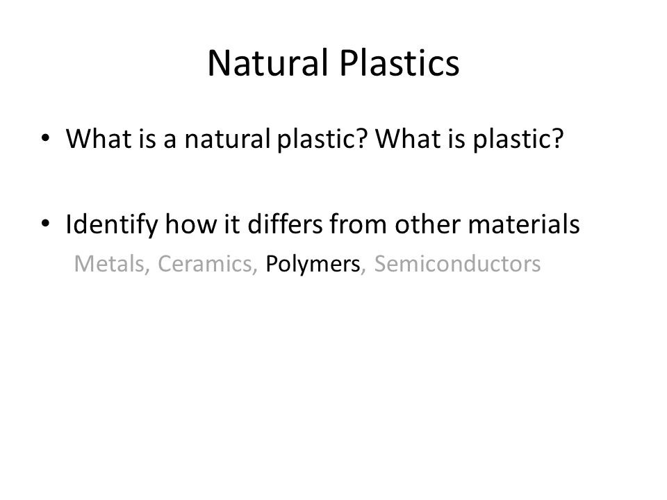 Natural Plastics What is a natural plastic. What is plastic.
