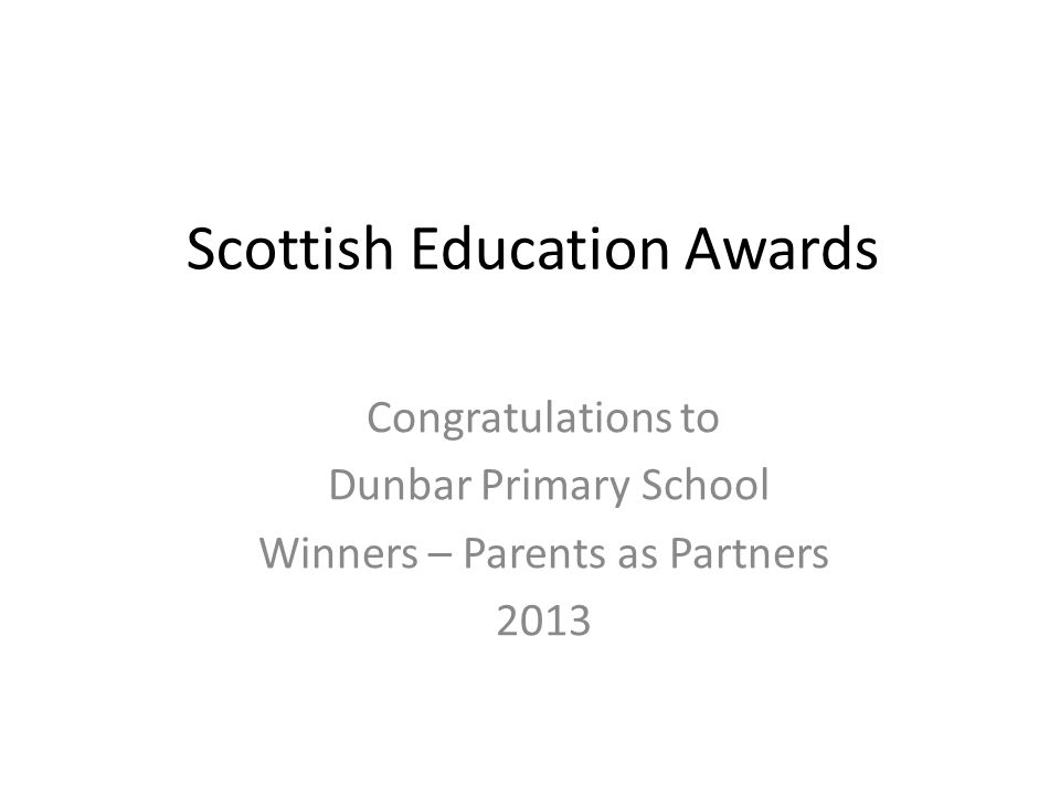 Scottish Education Awards Congratulations to Dunbar Primary School Winners – Parents as Partners 2013