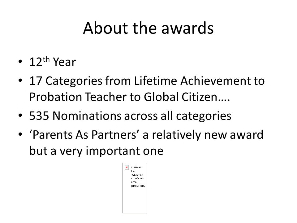 About the awards 12 th Year 17 Categories from Lifetime Achievement to Probation Teacher to Global Citizen….