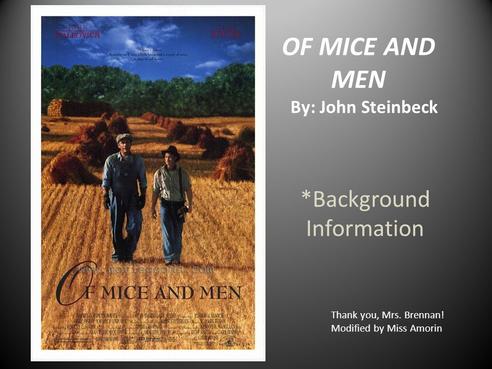 OF MICE AND MEN By: John Steinbeck *Background Information Thank you, Mrs.