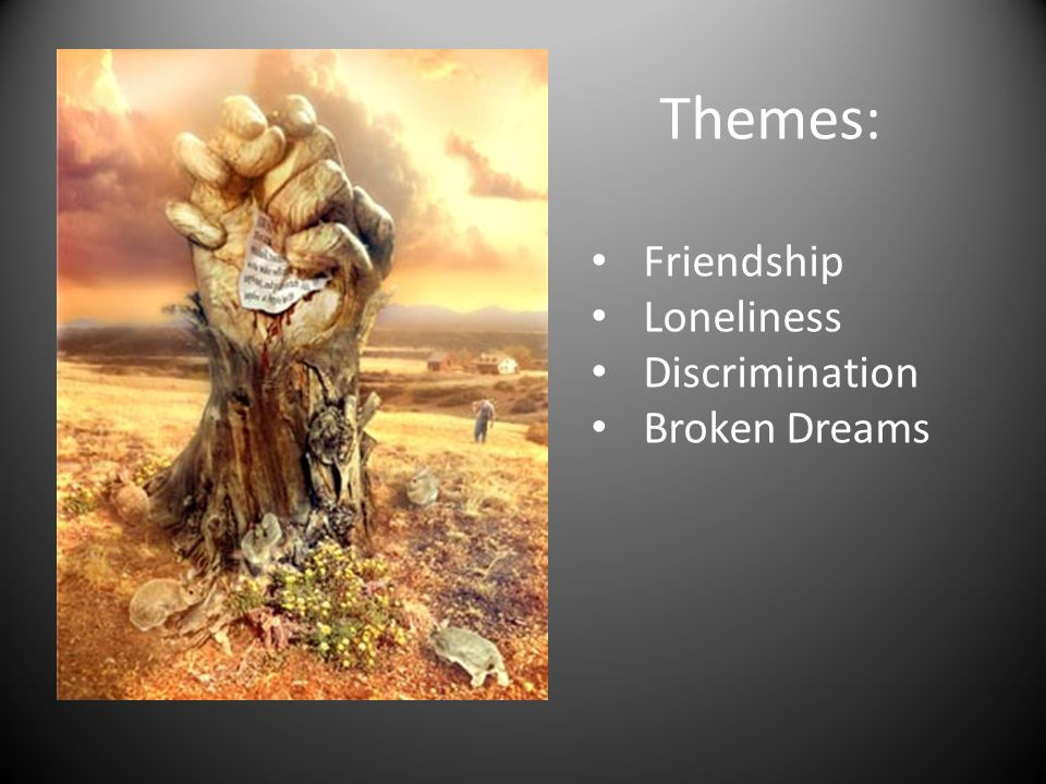 Themes: Friendship Loneliness Discrimination Broken Dreams
