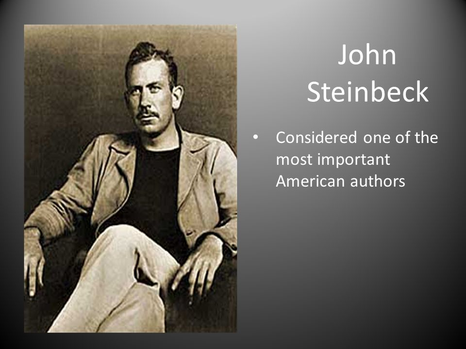 John Steinbeck Considered one of the most important American authors
