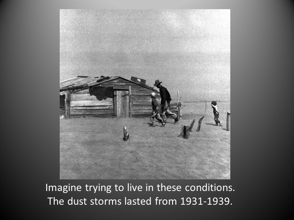Imagine trying to live in these conditions. The dust storms lasted from 1931-1939.