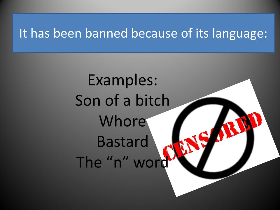 It has been banned because of its language: Examples: Son of a bitch Whore Bastard The n word