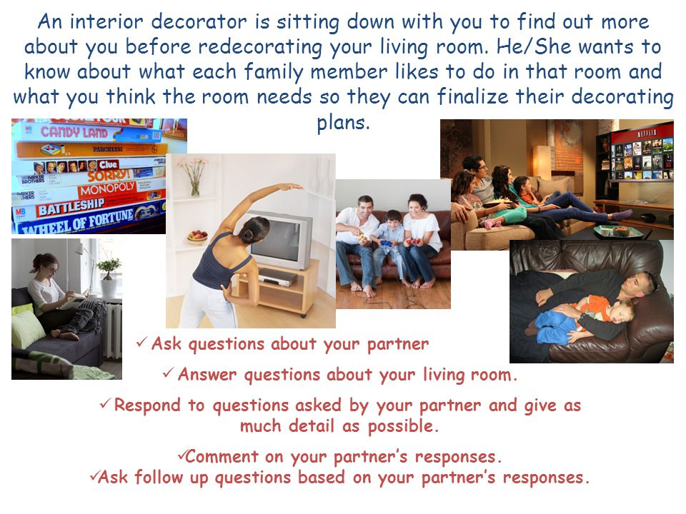 Ask questions about your partner's living room. Answer questions about your living room.