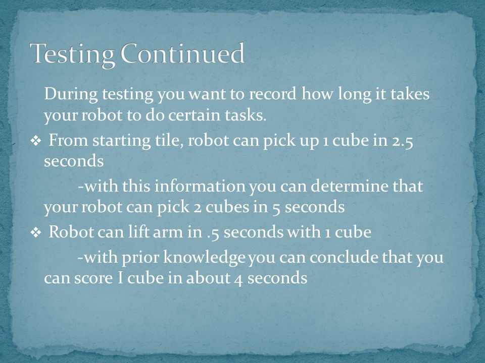 During testing you want to record how long it takes your robot to do certain tasks.