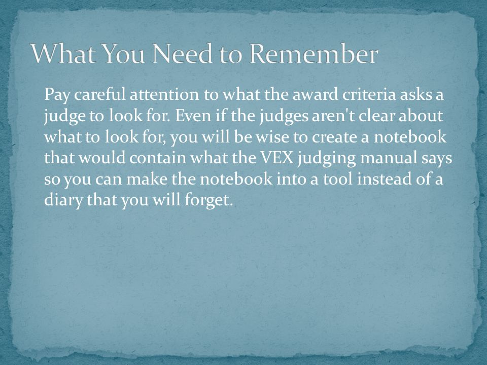 Pay careful attention to what the award criteria asks a judge to look for. Even if the judges aren't clear about what to look for, you will be wise to