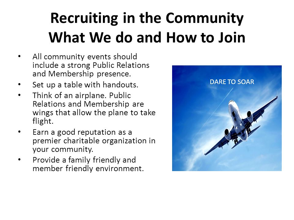 Recruiting in the Community What We do and How to Join All community events should include a strong Public Relations and Membership presence.