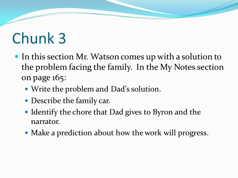 Chunk 3 In this section Mr. Watson comes up with a solution to the problem facing the family.