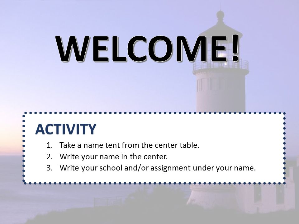 ACTIVITY 1.Take a name tent from the center table.