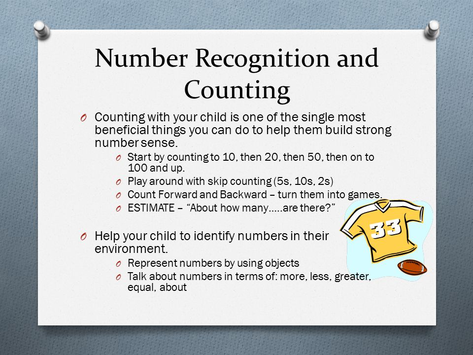 Number Recognition and Counting O Counting with your child is one of the single most beneficial things you can do to help them build strong number sense.