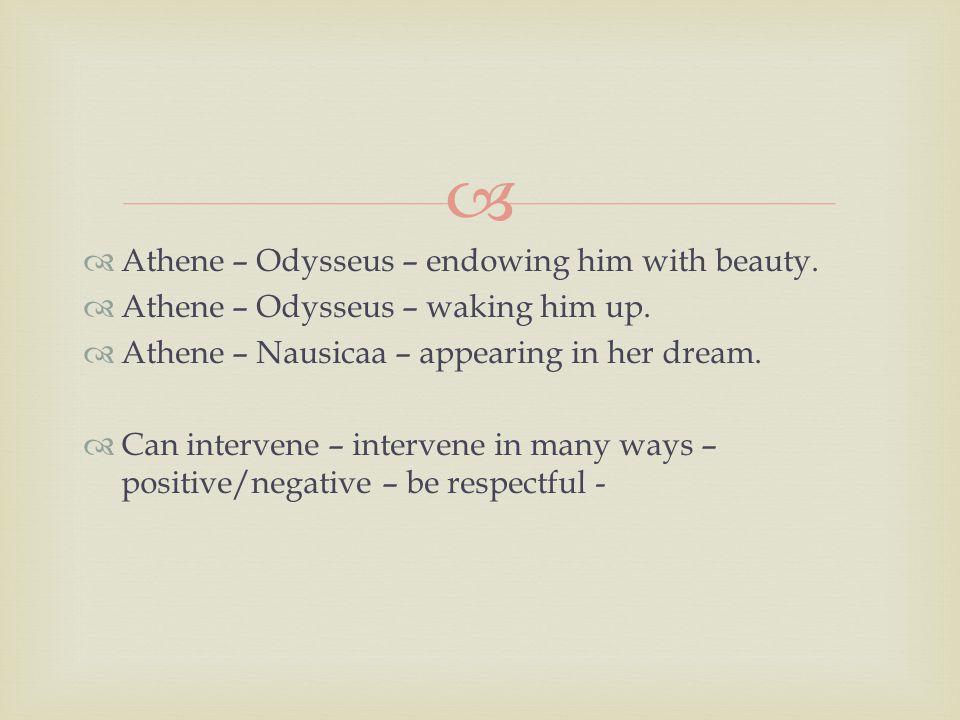   Athene – Odysseus – endowing him with beauty.  Athene – Odysseus – waking him up.