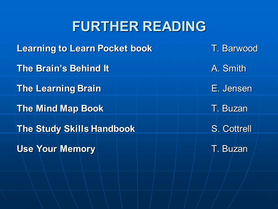 FURTHER READING Learning to Learn Pocket bookT. Barwood The Brain's Behind It A.